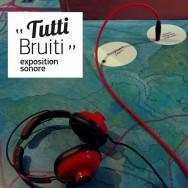 Exposition TuTTi BruiTI